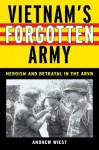 Vietnam's Forgotten Army: Heroism and Betrayal in the ARVN - Andrew Wiest