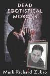 Dead Egotistical Morons - Mark Richard Zubro