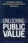Unlocking Public Value: A New Model For Achieving High Performance In Public Service Organizations - Martin Cole, Greg Parston