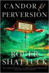 Candor and Perversion: Literature, Education, and the Arts - Roger Shattuck