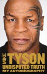 Undisputed Truth: My Autobiography - Mike Tyson, Larry Sloman