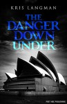 The Danger Down Under (Anne Lambert Mysteries #2) - Kris Langman