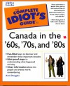 The Complete Idiot's Guide to Canada in the 60s 70s and 80s - Ann Douglas
