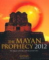 The Mayan Prophecy 2012: The Mayan Calendar And The End Of Time - David Douglas