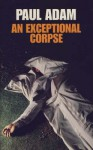 An Exceptional Corpse - Paul Adam