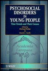 Psychosocial Disorders in Young People: Time Trends and Their Causes - Michael Rutter, David John Smith