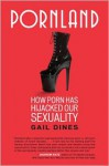 Pornland: How Porn Has Hijacked Our Sexuality - Gail Dines