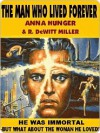 The Man who Lived Forever - Anna Hunger, R. DeWitt Miller