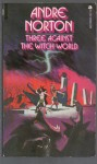 Three Against the Witch World (Witch World Series 1: Estcarp Cycle, #3) - Andre Norton