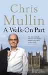 A Walk-On Part: Diaries 1994-1999 (Mullin Diaries 3) - Chris Mullin