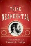 How to Think Like a Neandertal - Thomas Wynn, Frederick L. Coolidge