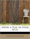 Snow, a Play in Four Acts - Stanisław Przybyszewski