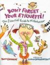 Don't Forget Your Etiquette!: The Essential Guide to Misbehavior - David J. Greenberg, Nadine Bernard Westcott