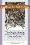 The Night Battles: Witchcraft and Agrarian Cults in the Sixteenth and Seventeenth Centuries - Carlo Ginzburg, John Tedeschi, Anne C. Tedeschi