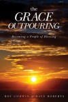 The Grace Outpouring: Blessing Others through Prayer - Roy Godwin, Dave Roberts
