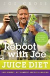 The Reboot with Joe Juice Diet: Lose Weight, Get Healthy, And Feel Amazing - Joe Cross, Joel Fuhrman