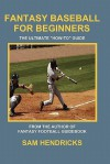 Fantasy Baseball for Beginners: The Ultimate How-To Guide - Sam Hendricks
