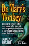 Dr. Mary's Monkey: How the Unsolved Murder of a Doctor, a Secret Laboratory in New Orleans and Cancer-Causing Monkey Viruses are Linked to Lee Harvey ... Assassination and Emerging Global Epidemics - Edward T. Haslam, Jim Marrs