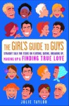 The Girls' Guide to Guys: Straight Talk for Teens on Flirting, Dating, Breaking Up, Making Up & Finding True Love - Julie Taylor