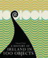 A History of Ireland in 100 Objects - Fintan O'Toole