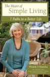 The Heart of Simple Living: 7 Paths to a Better Life - Wanda Urbanska