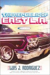 The Republic of East LA: Stories - Luis J. Rodríguez