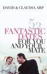 52 Fantastic Dates for You and Your Mate - Claudia Arp, David Arp