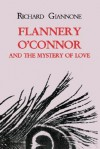 Flannery O'Connor and the Mystery of Love - Richard Giannone
