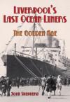 Liverpool's Last Ocean Liners: The Golden Age - John Shepherd