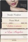 Libri e amori a Los Angeles - Jennifer Kaufman, Karen Mack, Roberta Scarabelli