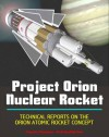 Project Orion Nuclear Pulse Rocket, Technical Reports on the Orion Concept, Atomic Bombs Propelling Massive Spaceships to the Planets, External Pulsed Plasma Propulsion - World Spaceflight News, NASA