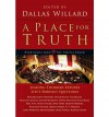A Place for Truth: Leading Thinkers Explore Life's Hardest Questions - Dallas Willard