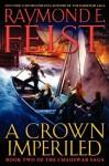 A Crown Imperiled (The Chaoswar Saga #2) - Raymond E. Feist