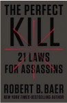 The Perfect Kill: 21 Laws for Assassins - Robert Baer