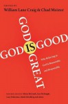 God Is Great, God Is Good: Why Believing In God Is Reasonable And Responsible - William Lane Craig, Chad V. Meister