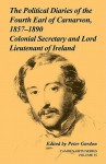 The Political Diaries of the Fourth Earl of Carnarvon, 1857 1890: Volume 35: Colonial Secretary and Lord-Lieutenant of Ireland - Peter Gordon