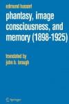 Phantasy, Image Consciousness and Memory, 1898-1925 - Edmund Husserl, J.B. Brough