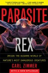 Parasite Rex: Inside the Bizarre World of Nature's Most Dangerous Creatures - Carl Zimmer