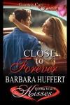 Close to Forever - Barbara Huffert