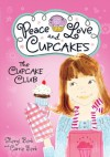 Cupcake Club: Peace, Love, and Cupcakes (The Cupcake Club) - Sheryl Berk, Carrie Berk