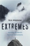 Extremes: Surviving the World's Harshest Environments - Nick Middleton