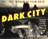 Dark City: The Lost World of Film Noir - Eddie Muller