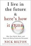 I Live in the Future: & Here's How It Works - Nick Bilton