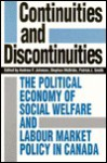 Continuities And Discontinuities: The Political Economy Of Social Welfare And Labour Market Policy In Canada - Andrew F. Johnson, Stephen McBride, Patrick J. Smith
