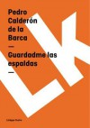 Guardadme Las Espaldas - Pedro Calderón de la Barca