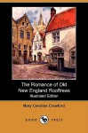 The Romance of Old New England Rooftrees (Illustrated Edition) (Dodo Press) - Mary Crawford