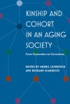 Kinship and Cohort in an Aging Society: From Generation to Generation - Merril Silverstein