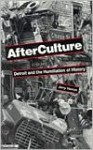 Afterculture: Detroit and the Humiliation of History - Jerry Herron