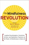 The Mindfulness Revolution: Leading Psychologists, Scientists, Artists, and Meditatiion Teachers on the Power of Mindfulness in Daily Life - Barry Boyce, Jon Kabat-Zinn, Daniel J. Siegel, Thích Nhất Hạnh, Jack Kornfield