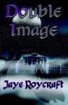 Double Image - Jaye Roycraft